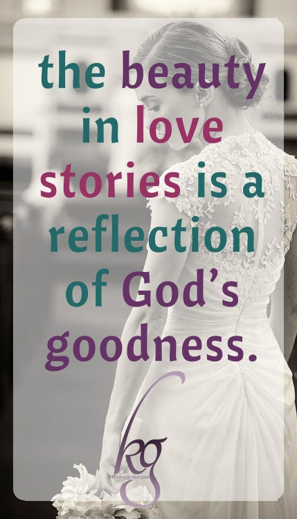 The beauty in love stories is a reflection of God's goodness...