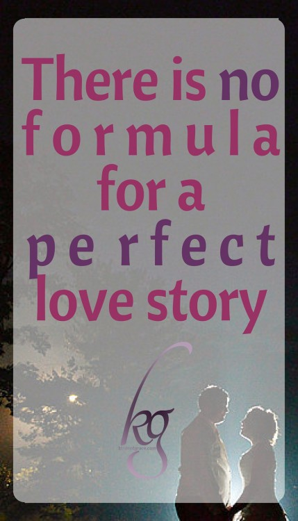 There is no formula for a perfect love story.