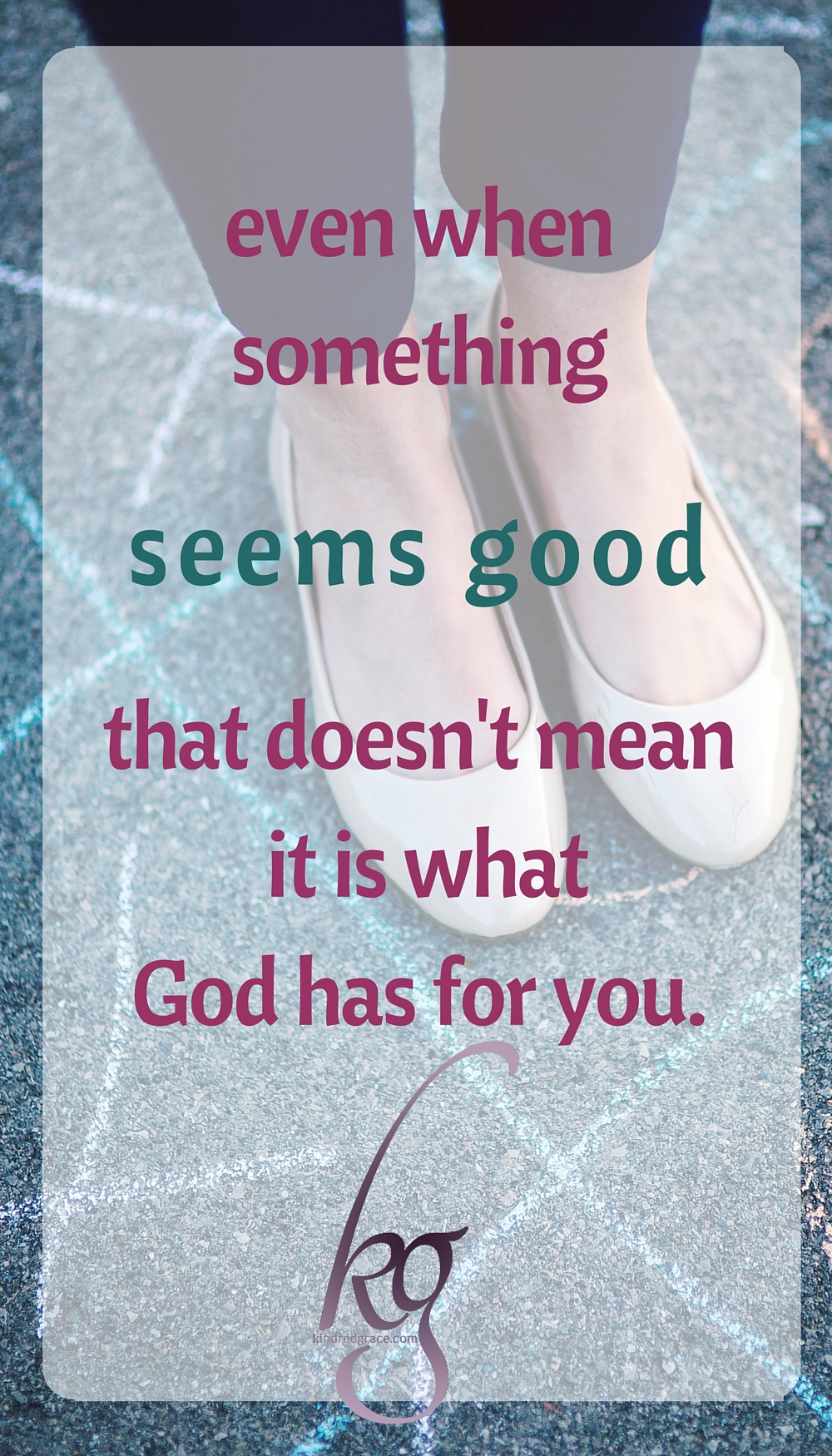 "Here was my second lesson: even if something ""seems good"" that doesn't mean it is what God has for you."