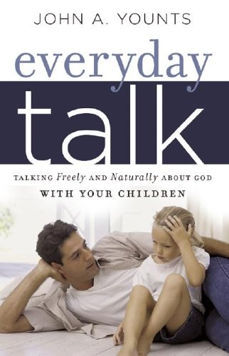 Everyday Talk: Talking Freely and Naturally about God with Your Children