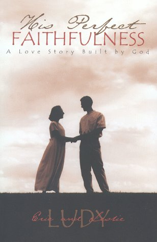 His Perfect Faithfulness – A Love Story Built By God