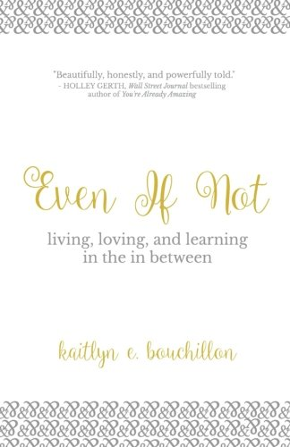 Even If Not: Living, Loving, and Learning in the in Between
