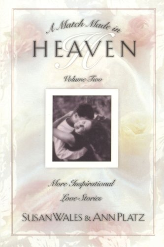 A Match Made in Heaven Volume II: More Inspirational Love Stories (Match Made in Heaven)