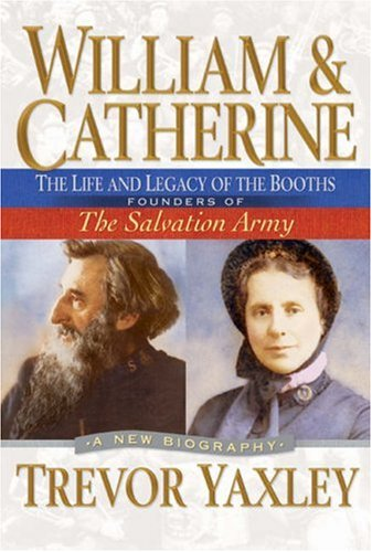 William and Catherine: The Life and Legacy of the Booths: Founders of the Salvation Army