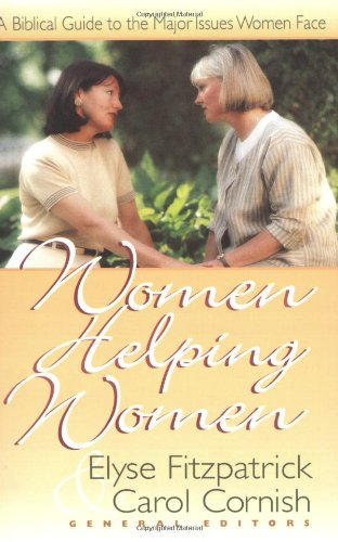 Women Helping Women: A Biblical Guide to Major Issues Women Face