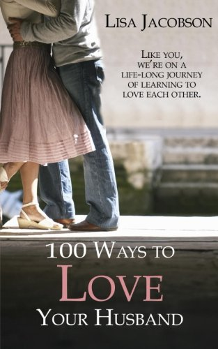 100 Ways To Love Your Husband: the life-long journey of learning to love each other