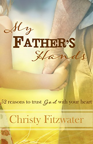 My Father's Hands: 52 reasons to trust God with your heart