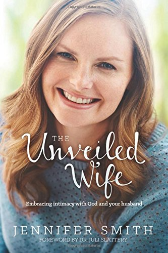 The Unveiled Wife: Embracing Intimacy with God and Your Husband