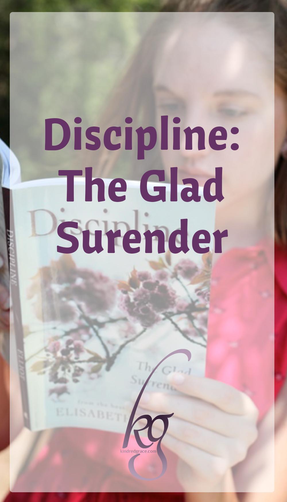 Discipline: The Glad Surrender via @KindredGrace