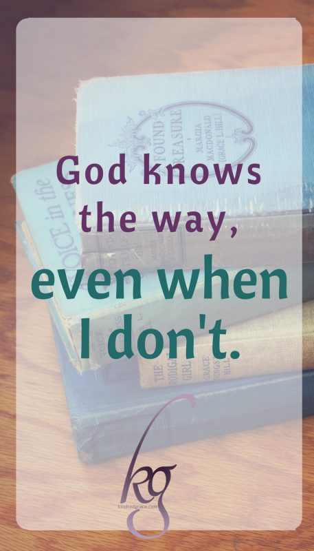 God knows the way, even when I don't.