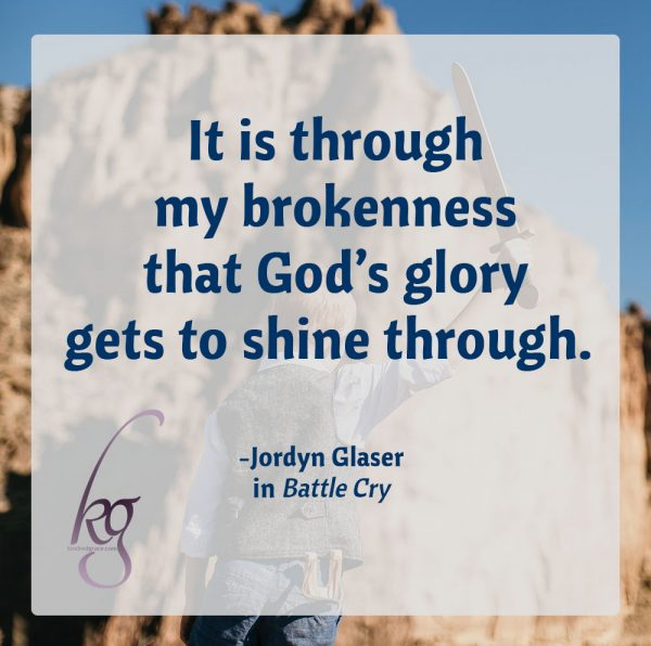 """It is through my brokenness that God's glory gets to shine through."" Jordyn Glaser in Battle Cry #BattleCrybyJordyn"