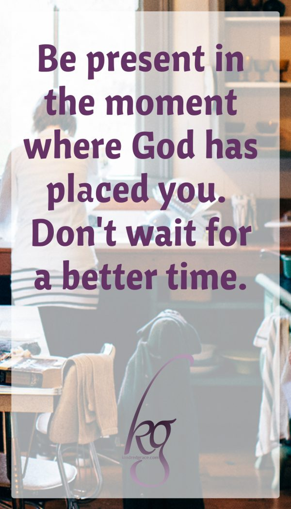 Be present in the moment where God has placed you. Don't wait for a better time. The reaping begins as mindfulness, choosing to see our daily routines with eyes of faith.