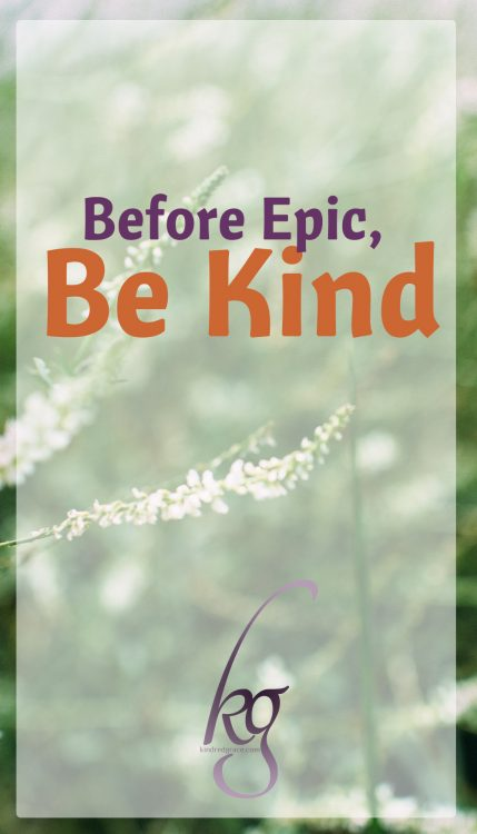 Before Epic, Be Kind