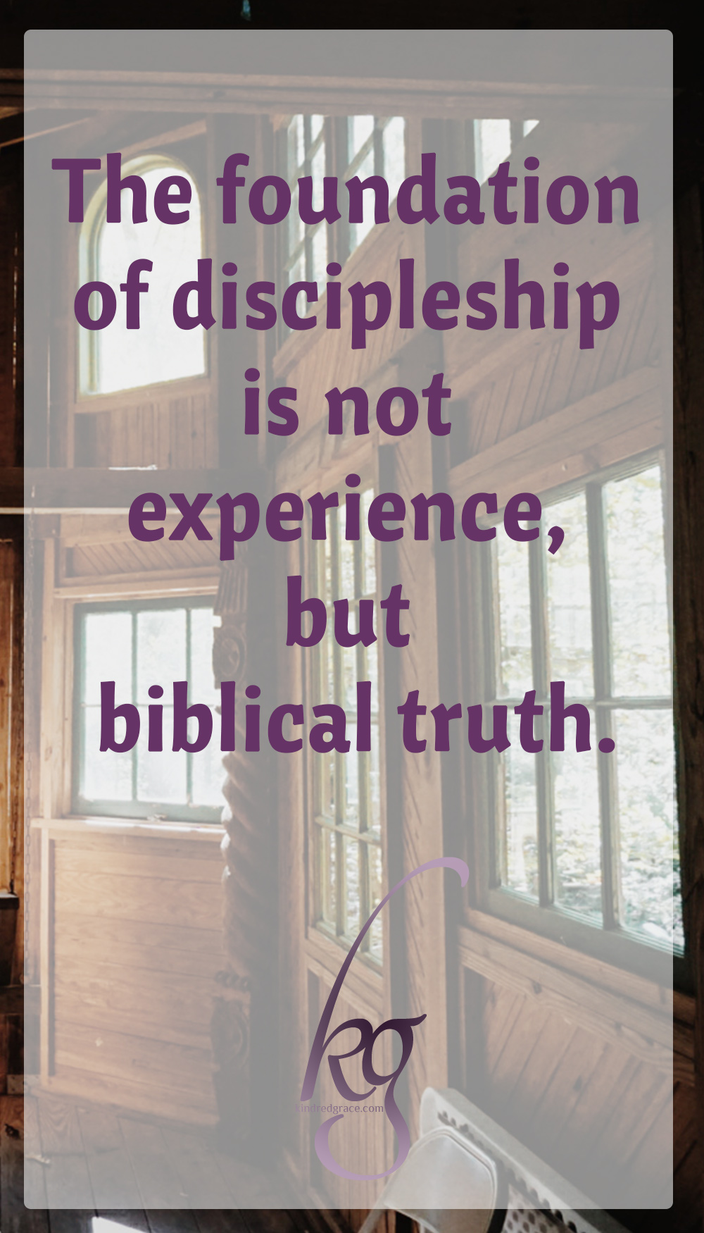 We err when we try to use our experiences as the foundation of our mentoring. The foundation of discipleship and mentoring is not experience, but biblical truth.