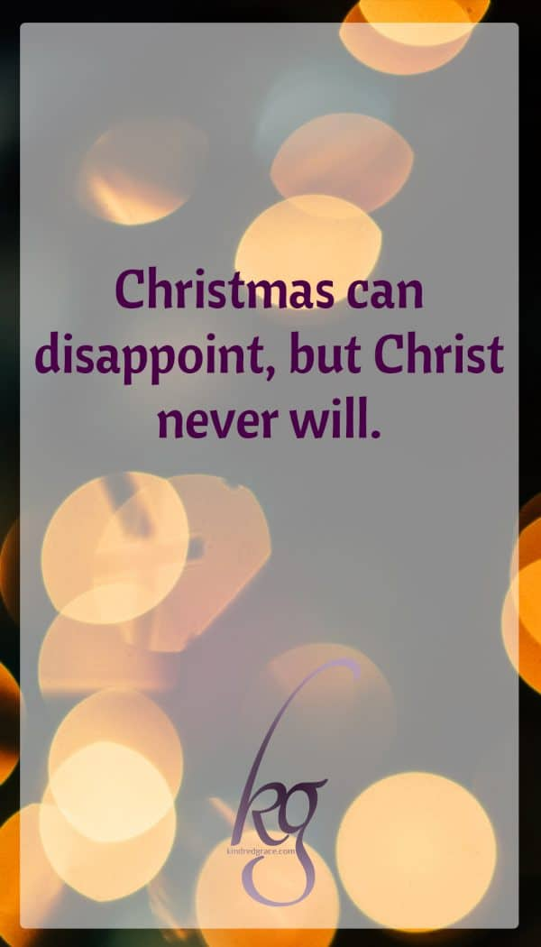 Holding onto Christmas while saying 'wait' to Christ makes no sense. It makes no sense because Christmas can and often does disappoint, but Christ never will.