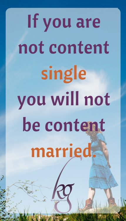 If you are not content single you will not be content married.