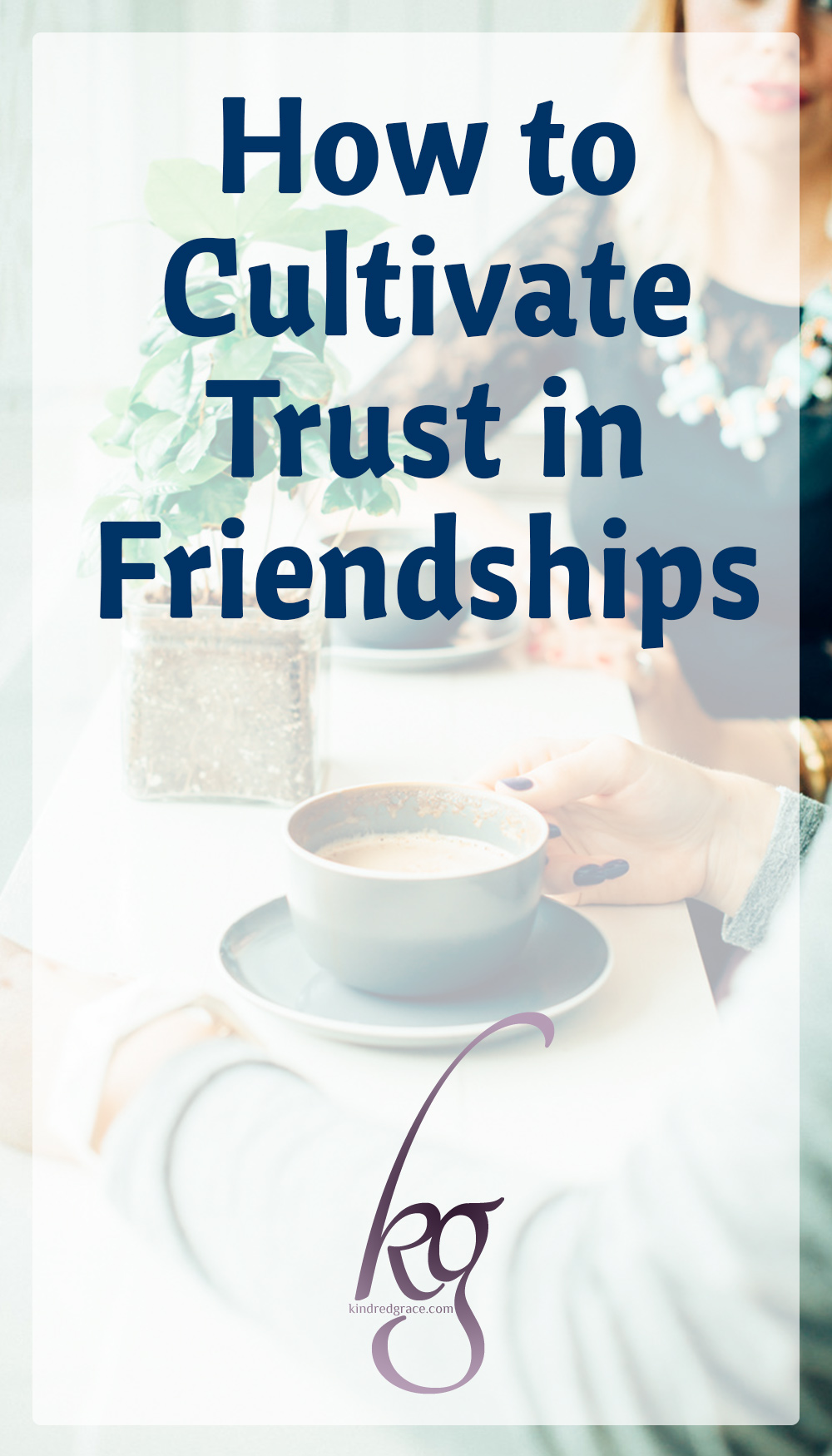 How to Cultivate Trust in Friendships via @KindredGrace