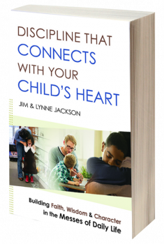 Discipline That Connects With Your Child's Heart by Jim and Lynne Jackson