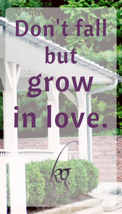 Don't fall but grow in love.