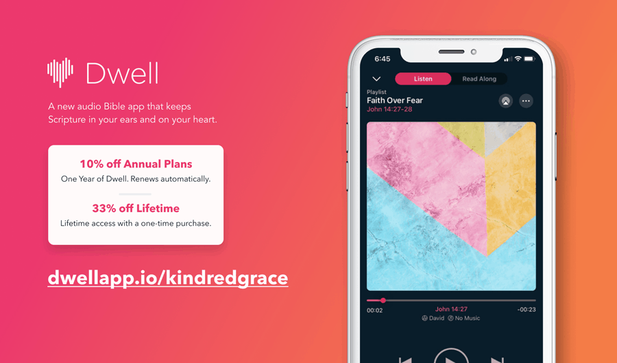 Dwell: A new audio Bible app that keeps Scripture in your ears and on your heart.