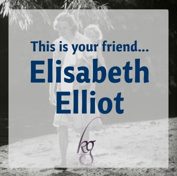 This is your friend Elisabeth Elliot...
