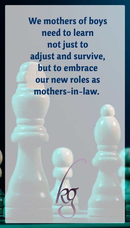 God designed it that our sons would take brides and form their own sanctified family units. We mothers of boys need to learn not just to adjust and survive, but to embrace our new roles.