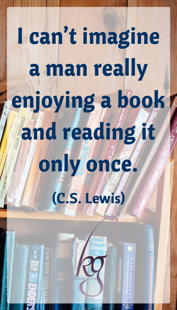 """""""I can't imagine a man really enjoying a book and reading it only once."""" (C.S. Lewis)"""