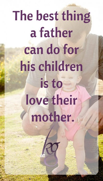 The best thing a father can do for his children is to love their mother.