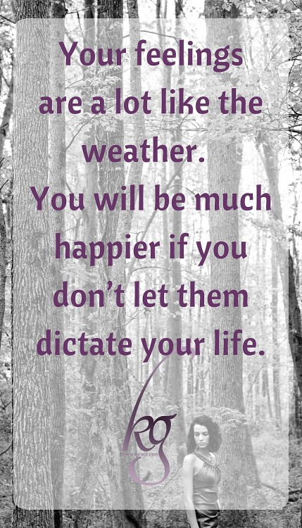 Your feelings are a lot like the weather...