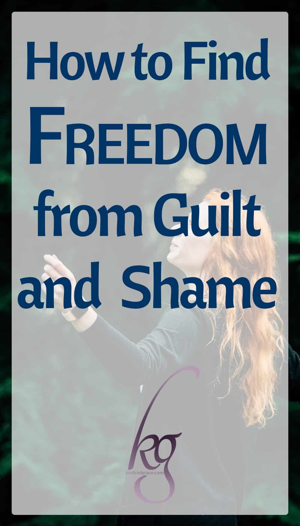 How to Find Freedom from Guilt and Shame via @KindredGrace