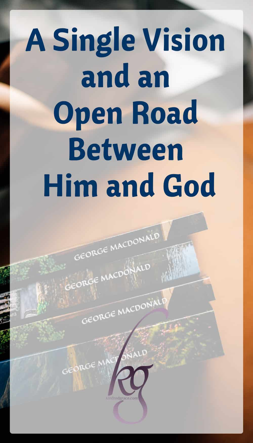 George MacDonald: A Single Vision and An Open Road Between Him and God via @KindredGrace