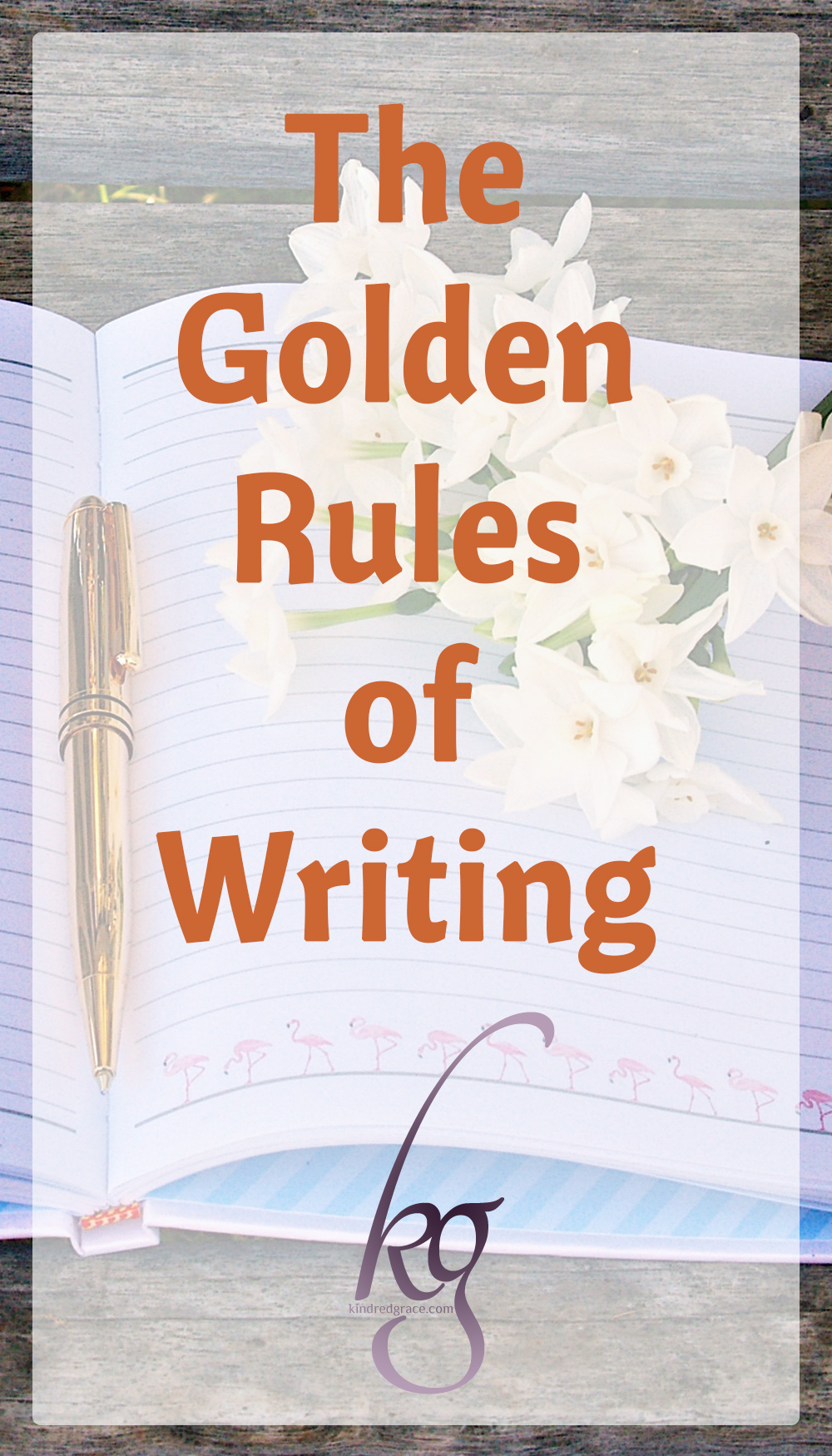 The Golden Rules of Writing via @KindredGrace