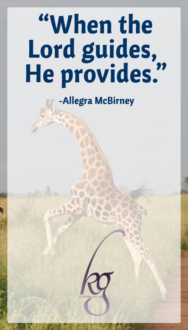 """When the Lord guides, He provides."" (Allegra McBirney)"