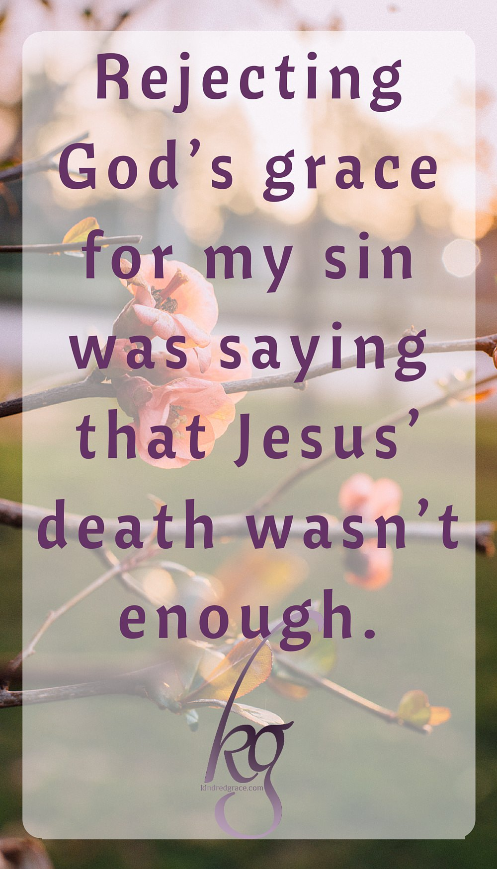Rejecting God's grace for my sin was saying that Jesus' death wasn't enough. via @KindredGrace