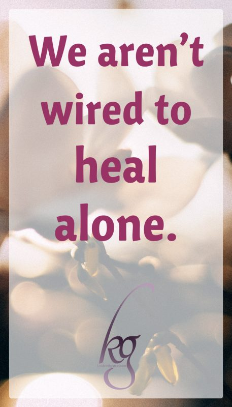 We aren't wired to heal alone.