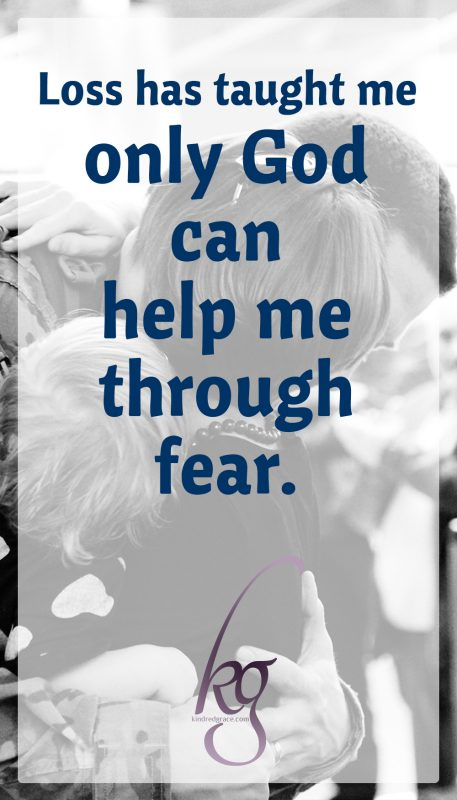 Loss has also taught me that only God can help me through fear and struggle, and no quantity of planning on my part can prevent or control my pain.
