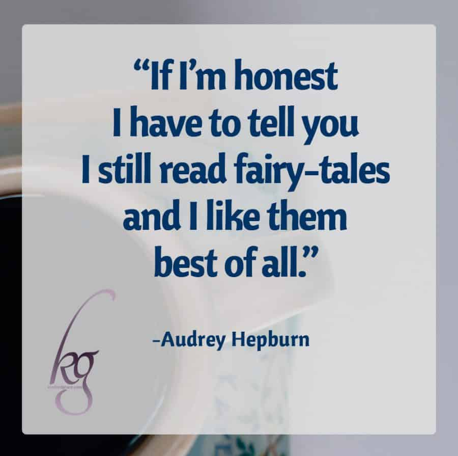 """If I'm honest I have to tell you I still read fairy-tales and I like them best of all."" (attributed to Audrey Hepburn in Fan Phenomena)"