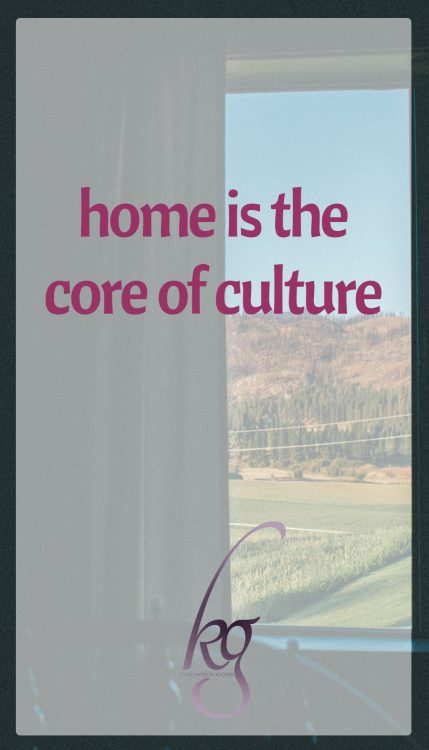 Home is the core of culture.