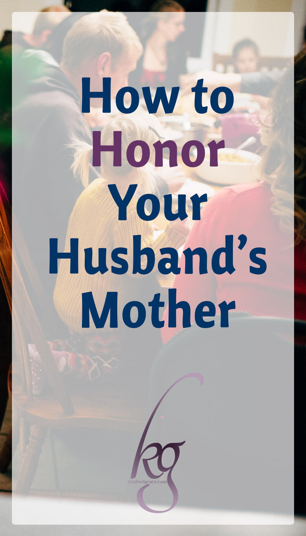How to Honor Your Husband's Mother via @KindredGrace