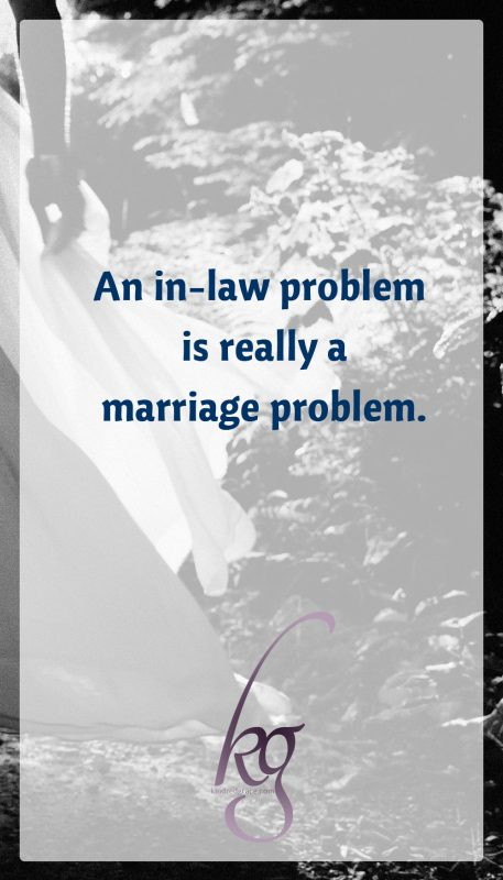 I realized a mother-in-law conflict is really a marriage problem. This shift in understanding was foundational for any and all forward movement that helped to improve our circumstances.