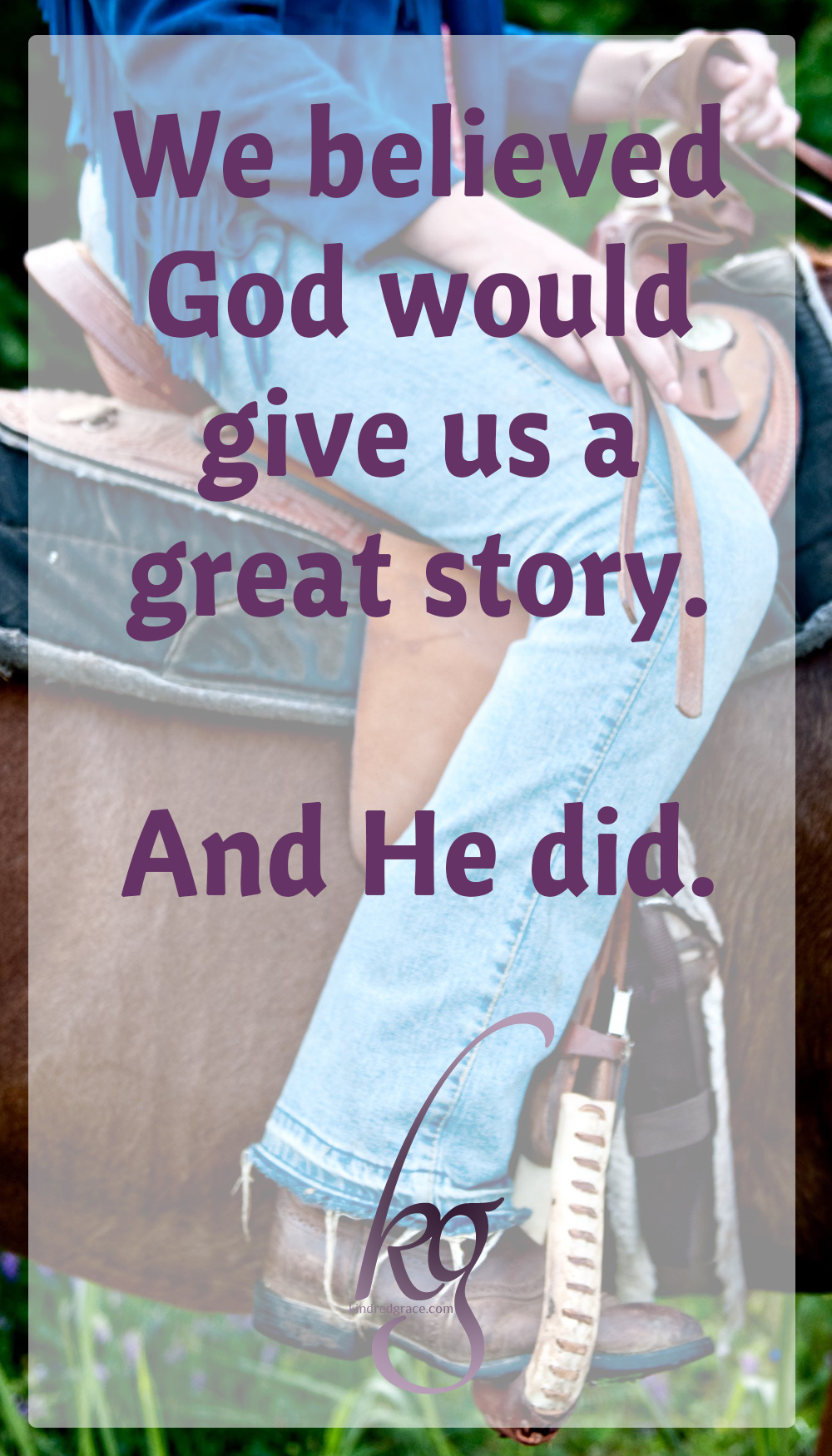"""We believed God would give us a great story. And He did."""