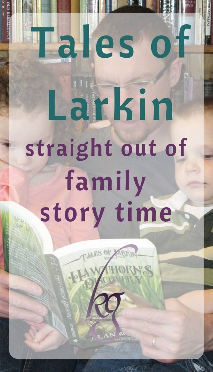 Read The Tales of Larkin, books born straight out of family story time. #TheTalesOfLarkin #StoriesChangeHearts