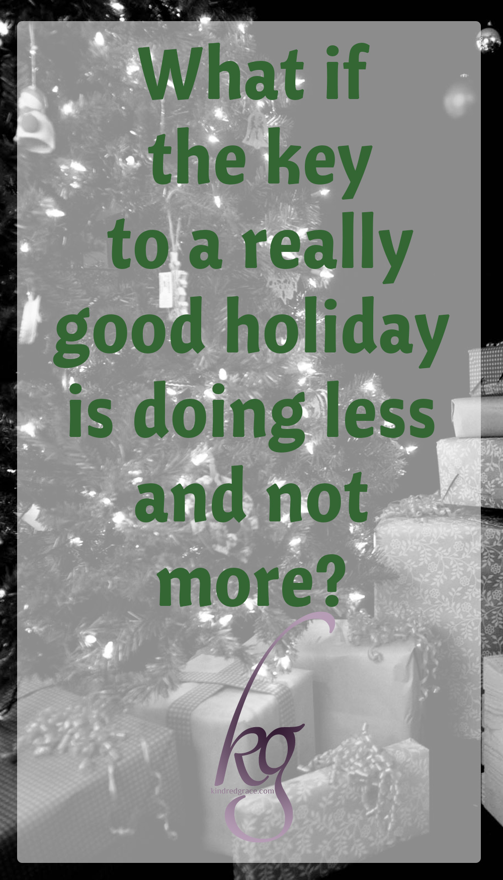 "What if someone whispered in your ear, ""Slow down, savor these moments better"" ?  It's hustle and bustle time and we race and fill every moment in the name of worship and traditions. We have a tendency to heap on ourselves activities to make this time memorable and meaningful.  But what if the key to a really, really good holiday is doing less and not more?"