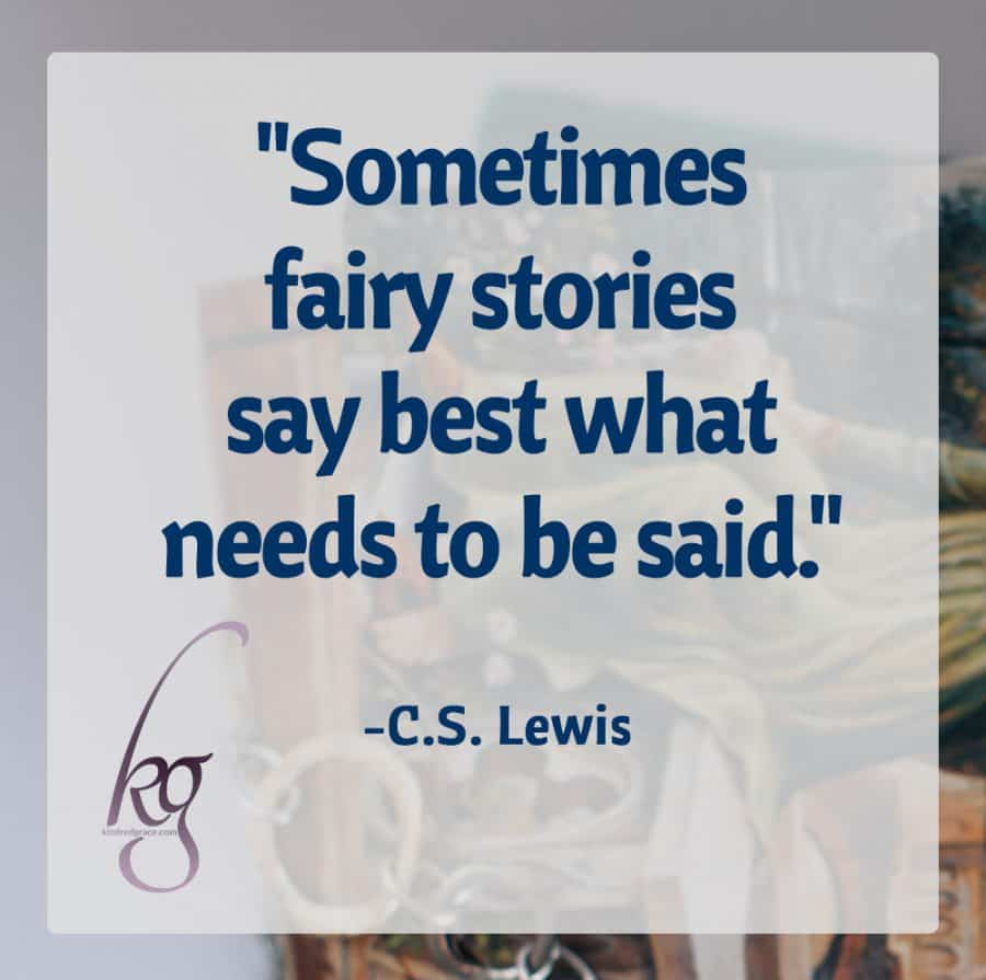"""Sometimes fairy stories say best what needs to be said."" (C.S. Lewis)"