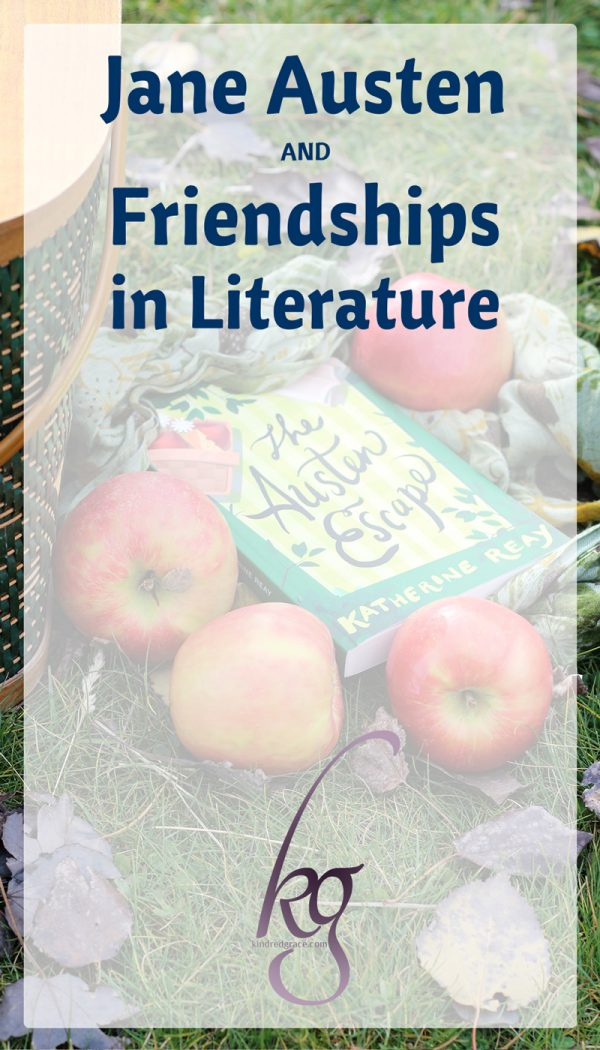 Jane Austen and Friendships in Literature (an interview with Katherine Reay)