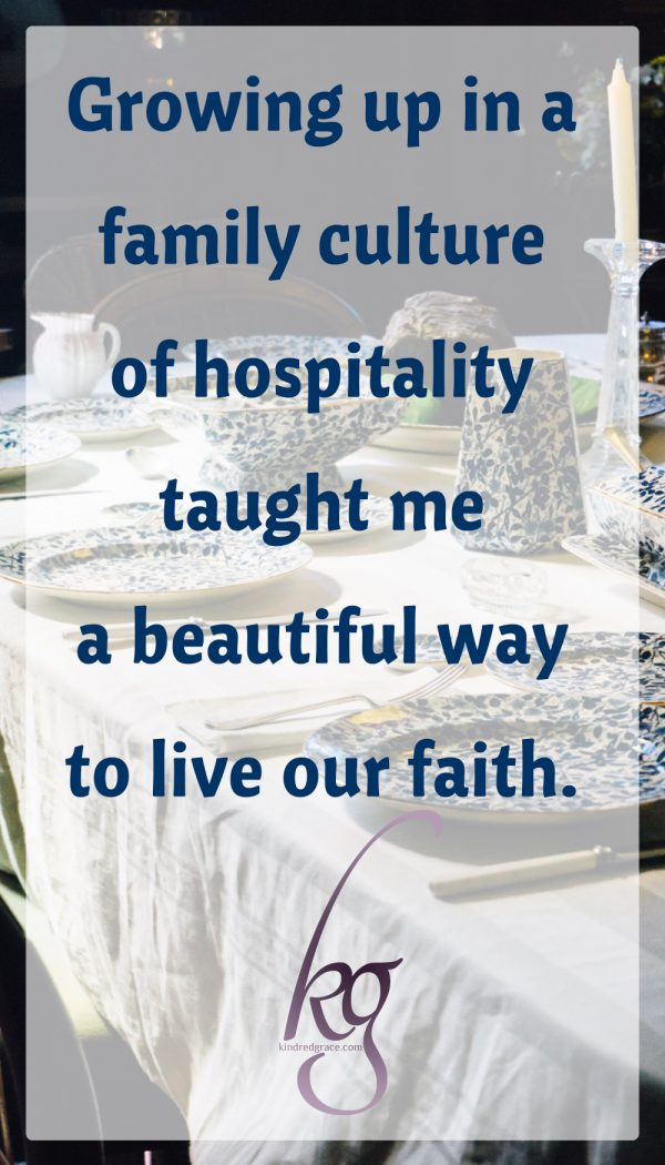 Growing up in a family culture of hospitality taught me a beautiful way to live our faith.
