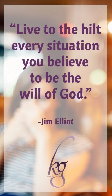 """Wherever you are, be all there! Live to the hilt every situation you believe to be the will of God."" (Jim Elliot)"