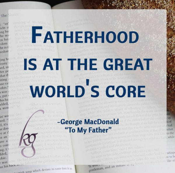 "Thou hast been faithful to my highest need; And I, thy debtor, ever, evermore, Shall never feel the grateful burden sore. Yet most I thank thee, not for any deed, But for the sense thy living self did breed That fatherhood is at the great world's core. (George MacDonald in ""To My Father"")"