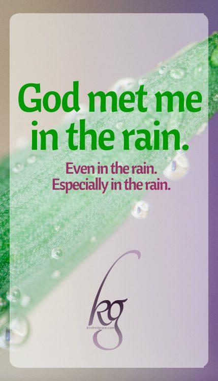God met me in the rain.