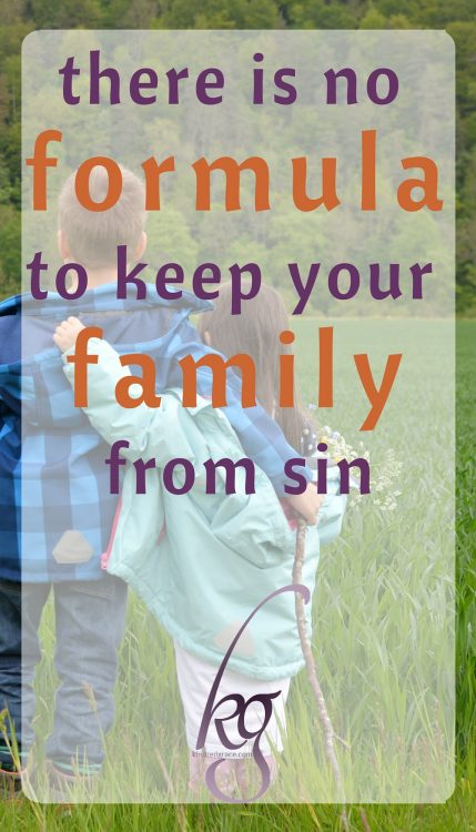 There is no formula to keep your family from sin.